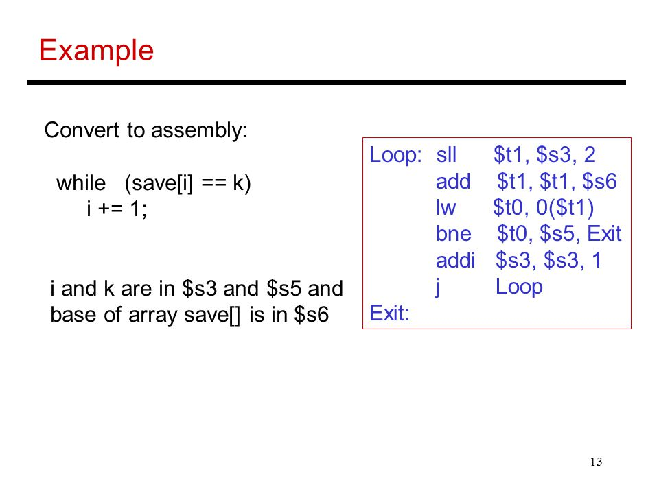 Example Convert to assembly: while (save[i] == k)